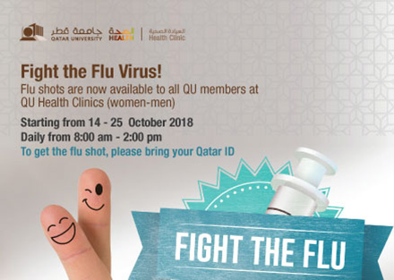 Fight the Flu Virus! Flu shots are now available to all QU members at QU Health Clinics for women and men starting from14 - 25 October 2018 daily from 8:00 AM till 2:00 PM to get the flu shot please bring your qatar ID