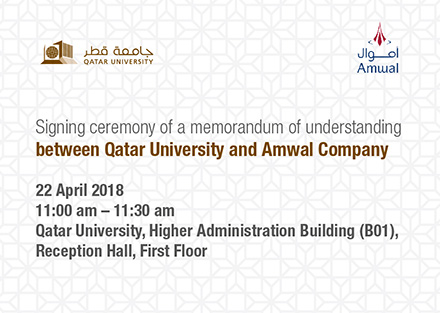 Signing ceremony of a memorandum of understanding between Qatar University and Amwal Company on 22 April 2018 from 11:00AM till 11:30AM at Qatar University higher administration building (B01) reception hall first floor
