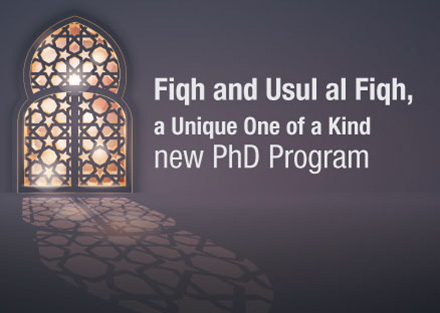 Fiqh and Usul al Fiqh a unique one of a kind new PhD Program