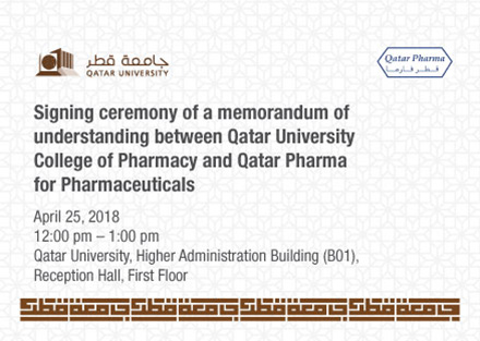 Signing ceremony of a memorandum of understanding between qatar university college of pharmacy and qatar pharma for pharmaceuticals on April 25 2018 from 12:00PM to 1:00PM at Qatar University higher administration building (B01) Reception Hall first floor