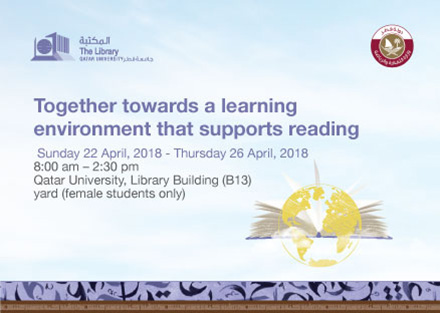 Together towards a learning environment that supports reading on sunday 22 April and 26 April 2018 from 8:00AM to 2:30PM at Qatar University Library building (B13) yard (female students only)